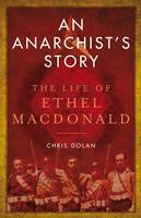 An Anarchist's Story: The Life of Ethel MacDonald (Paperback)