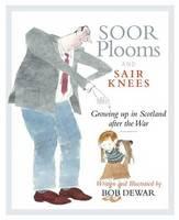 Soor Plooms and Sair Knees: Growing Up in Scotland After the War (Hardback)