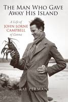 The Man Who Gave Away His Island: A Life of John Lorne Campbell of Canna (Hardback)