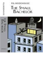 The Small Bachelor - Everyman's Library P G WODEHOUSE (Hardback)