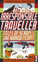 Irresponsible Traveller: Tales of scrapes and narrow escapes - Bradt Travel Guides (Travel Literature) (Paperback)