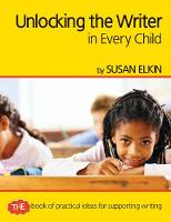 Unlocking The Writer in Every Child: The book of practical ideas for teaching reading - Professional Development in Literacy (Paperback)