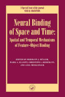 Neural Binding of Space and Time: Spatial and Temporal Mechanisms of Feature-object Binding: A Special Issue of Visual Cognition - Special Issues of Visual Cognition (Hardback)