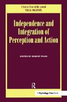 Independence and Integration of Perception and Action: A Special Issue of Visual Cognition (Hardback)