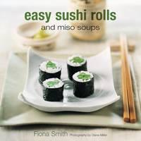 Easy Sushi Rolls and Miso Soups (Hardback)