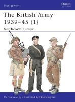 The British Army 1939-1945: North West Europe Pt.1