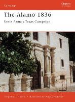 The Alamo 1836: Santa Anna's Texas Campaign - Osprey Campaign S. No.89 (Paperback)