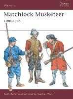Matchlock Musketeer 1588-1688 - Warrior S. No. 43 (Paperback)