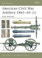 American Civil War Artillery 1861-1865: Field Artillery Pt.1 - Osprey New Vanguard S. No.38 (Paperback)