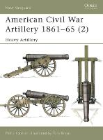 American Civil War Artillery 1861-1865: Heavy Artillery Pt. 2 - Osprey New Vanguard S. 40 (Paperback)