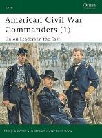 American Civil War Commanders: Union Leaders in the East Pt.1 - Elite No.73 (Paperback)