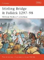 Stirling Bridge and Falkirk 1297-98: William Wallace's Rebellion - Osprey Campaign S. No. 117 (Paperback)