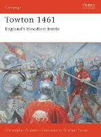 Towton 1461: England's Bloodiest Battle - Osprey Campaign S. No. 120 (Paperback)