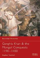 Genghis Khan & the Mongol Conquests 1190-1400 - Essential Histories (Paperback)