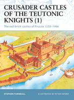 Crusader Castles of the Teutonic Knights (1): The red-brick castles of Prussia 1230-1466 - Fortress (Paperback)