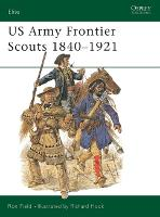 US Army Frontier Scouts 1840-1921 - Elite No.91 (Paperback)