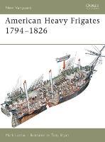 American Heavy Frigates 1794-1826 - New Vanguard No. 79 (Paperback)