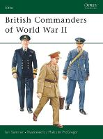 British Commanders of World War II - Elite No. 98 (Paperback)