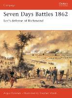 Seven Days Battles 1862: Lee's defense of Richmond - Campaign (Paperback)