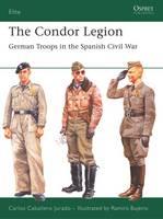 The Condor Legion: German Troops in the Spanish Civil War - Elite 131 (Paperback)