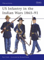 US Infantry in the Indian Wars 1865-91 - Men-at-Arms No. 438 (Paperback)