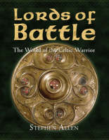 Lords of Battle: The World of the Celtic Warrior - World of the Warrior (Hardback)