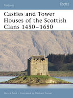 Castles and Tower Houses of the Scottish Clans 1450-1650 - Fortress No. 46 (Paperback)