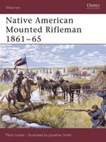 Native American Mounted Rifleman 1861-65 - Warrior No. 105 (Paperback)