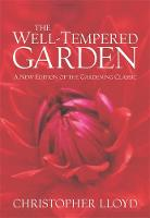 The Well-Tempered Garden: A New Edition Of The Gardening Classic (Paperback)