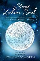 Your Zodiac Soul: Working with the Twelve Zodiac Gateways to Create Balance, Happiness & Wholeness (Paperback)
