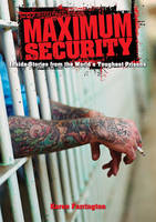 Maximum Security: Inside Stories from the World's Toughest Prisons (Paperback)
