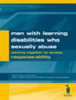 Men with Learning Disabilities Who Sexually Abuse: Working Together to Develop Response-ability (Spiral bound)