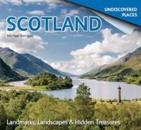 Scotland Undiscovered: Landmarks, Landscapes & Hidden Places (Paperback)