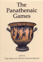 The Panatheniac Games: Proceedings of an International Conference Held at the University of Athens, May 11-12, 2004 (Hardback)