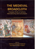 The Medieval Broadcloth: Changing Trends in Fashions, Manufacturing and Consumption - Ancient Textiles Series 6 (Paperback)