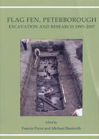Flag Fen, Peterborough: Excavation and Research 1995-2007 (Hardback)