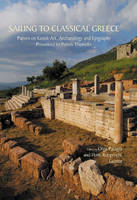 Sailing to Classical Greece: Papers on Greek Art, Archaeology and Epigraphy presented to Petros Themelis (Paperback)