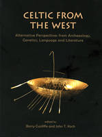 Celtic from the West: Alternative Perspectives from Archaeology, Genetics, Language and Literature - Celtic Studies Publications 15 (Paperback)
