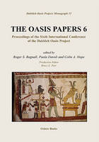 The Oasis Papers 6: Proceedings of the Sixth International Conference of the Dakhleh Oasis Project - Dakhleh Oasis Papers 15 (Hardback)
