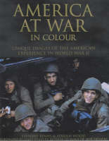 America at War in Colour: Unique Images of the American Experience of World War II (Hardback)