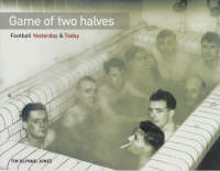 Game of Two Halves: Football Yesterday and Today (Hardback)