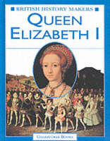 Queen Elizabeth I - British History Makers S. (Hardback)