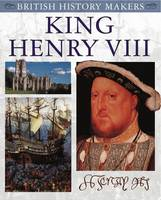Henry VIII: British History Makers - British History Makers (Paperback)