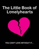 The Little Book Of Lonely Hearts: You Can't Love Without It (Paperback)