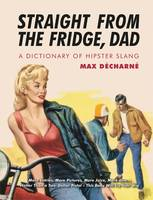 Straight From The Fridge Dad: A Dictionary of Hipster Slang (Paperback)