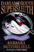Damian Drooth, Supersleuth: Gruesome Ghosts - Damian Drooth (Paperback)