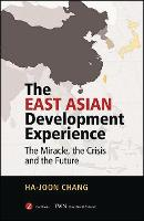 The East Asian Development Experience: The Miracle, the Crisis and the Future (Hardback)