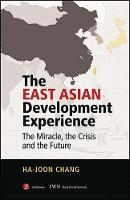 The East Asian Development Experience: The Miracle, the Crisis and the Future (Paperback)