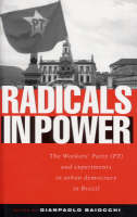 Radicals in Power: The Workers' Party (PT) and Experiments in Urban Democracy in Brazil (Paperback)