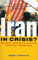 Iran in Crisis?: Nuclear Ambitions and the American Response (Paperback)